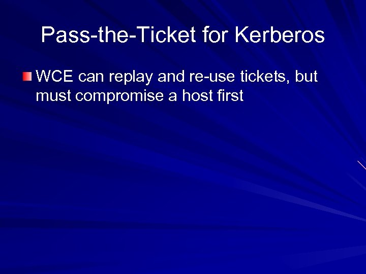 Pass-the-Ticket for Kerberos WCE can replay and re-use tickets, but must compromise a host