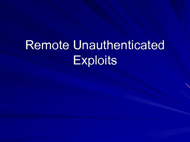 Remote Unauthenticated Exploits