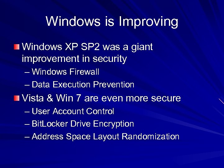 Windows is Improving Windows XP SP 2 was a giant improvement in security –