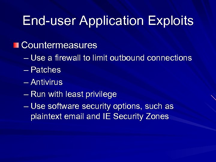 End-user Application Exploits Countermeasures – Use a firewall to limit outbound connections – Patches