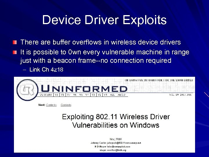 Device Driver Exploits There are buffer overflows in wireless device drivers It is possible