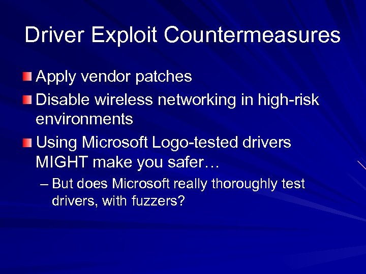 Driver Exploit Countermeasures Apply vendor patches Disable wireless networking in high-risk environments Using Microsoft