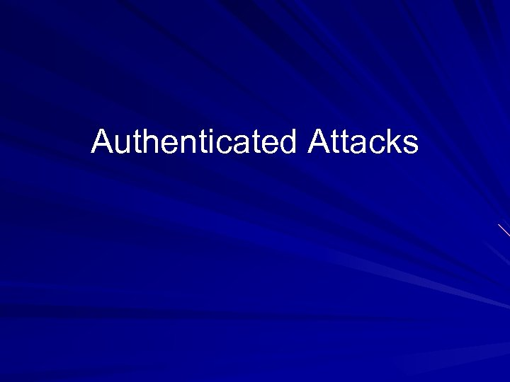 Authenticated Attacks