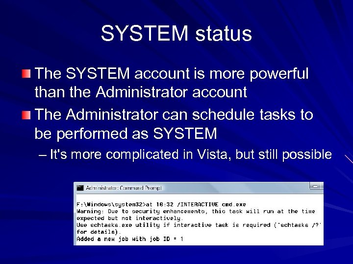 SYSTEM status The SYSTEM account is more powerful than the Administrator account The Administrator