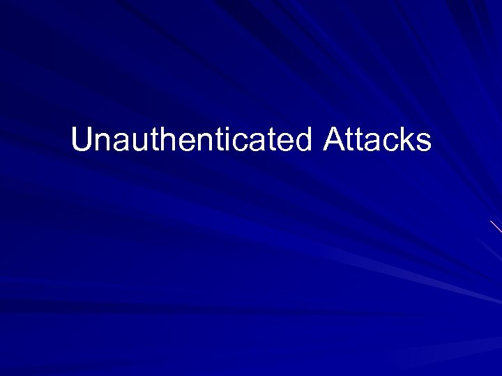 Unauthenticated Attacks