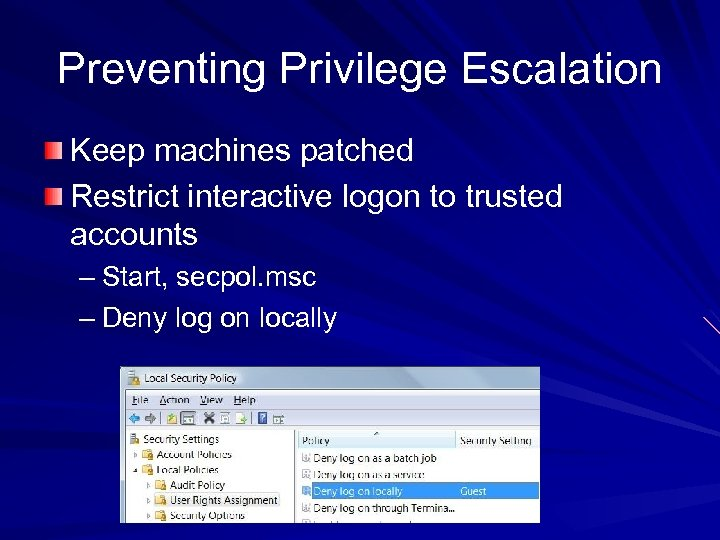 Preventing Privilege Escalation Keep machines patched Restrict interactive logon to trusted accounts – Start,