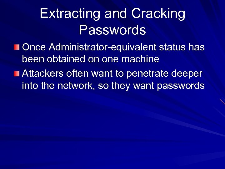 Extracting and Cracking Passwords Once Administrator-equivalent status has been obtained on one machine Attackers