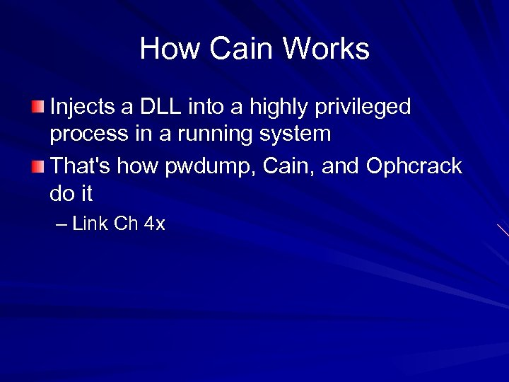 How Cain Works Injects a DLL into a highly privileged process in a running