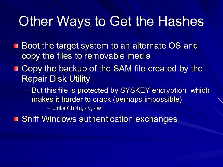 Other Ways to Get the Hashes Boot the target system to an alternate OS