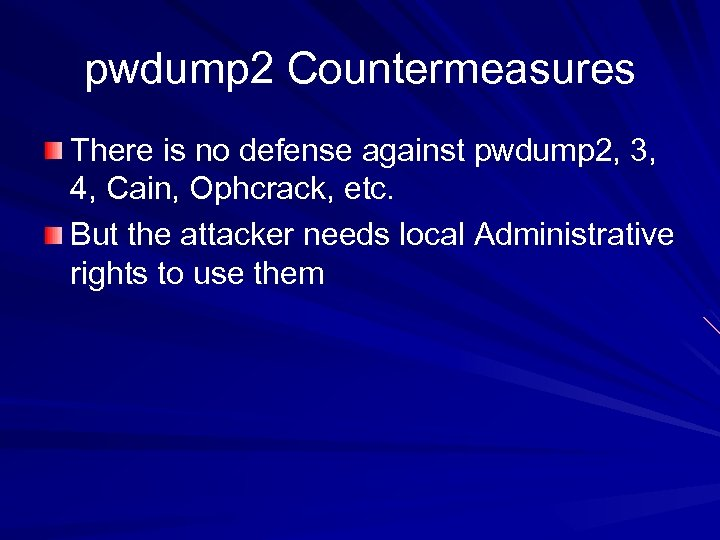 pwdump 2 Countermeasures There is no defense against pwdump 2, 3, 4, Cain, Ophcrack,
