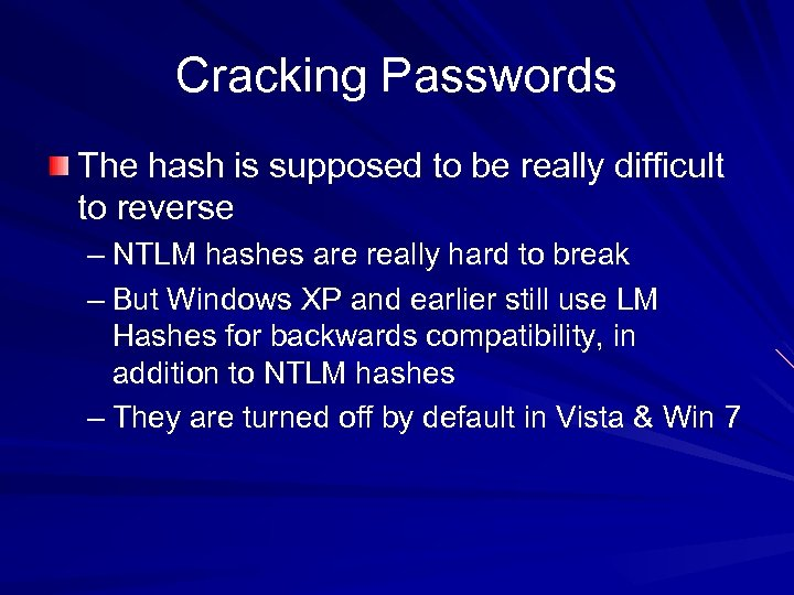 Cracking Passwords The hash is supposed to be really difficult to reverse – NTLM