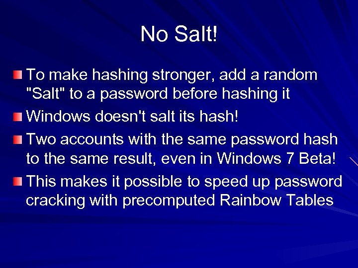 No Salt! To make hashing stronger, add a random