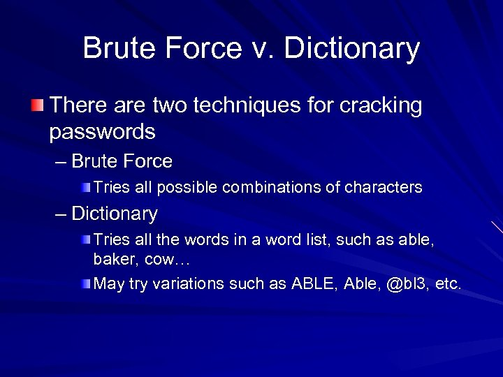 Brute Force v. Dictionary There are two techniques for cracking passwords – Brute Force
