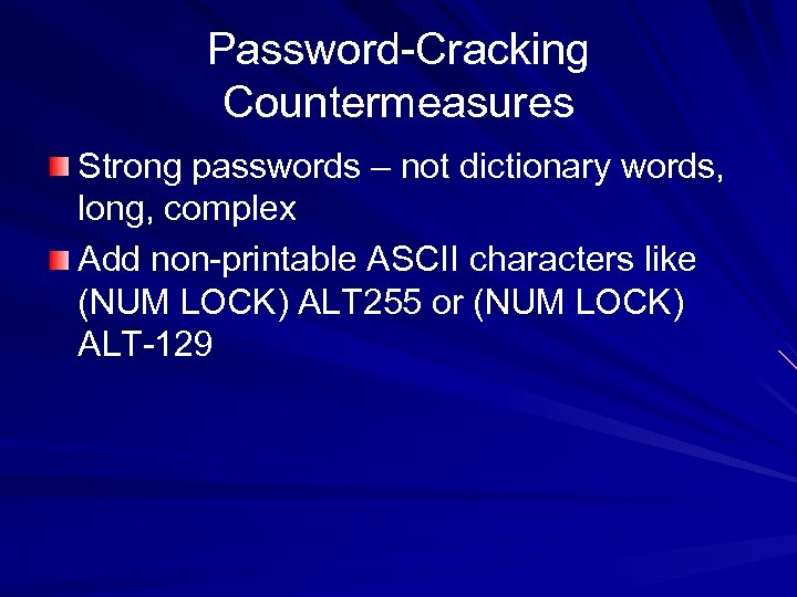 Password-Cracking Countermeasures Strong passwords – not dictionary words, long, complex Add non-printable ASCII characters