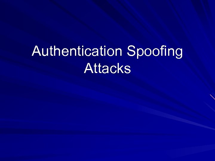 Authentication Spoofing Attacks