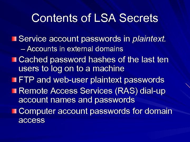 Contents of LSA Secrets Service account passwords in plaintext. – Accounts in external domains