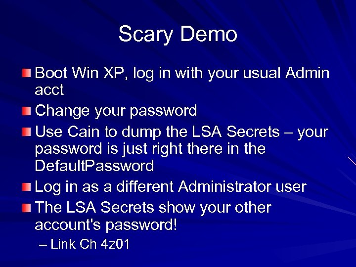Scary Demo Boot Win XP, log in with your usual Admin acct Change your