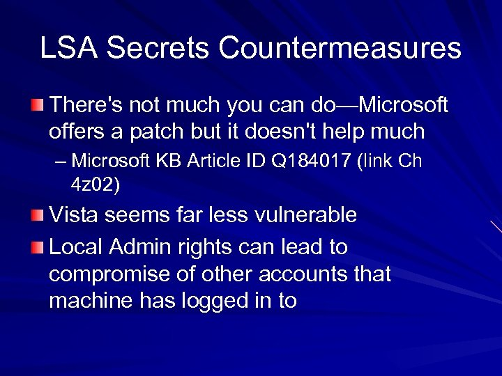 LSA Secrets Countermeasures There's not much you can do—Microsoft offers a patch but it