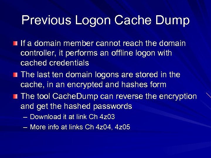 Previous Logon Cache Dump If a domain member cannot reach the domain controller, it