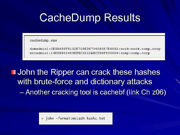 Cache. Dump Results John the Ripper can crack these hashes with brute-force and dictionary