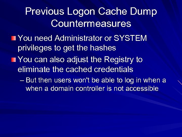 Previous Logon Cache Dump Countermeasures You need Administrator or SYSTEM privileges to get the