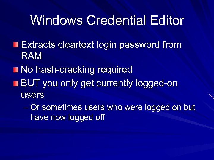 Windows Credential Editor Extracts cleartext login password from RAM No hash-cracking required BUT you