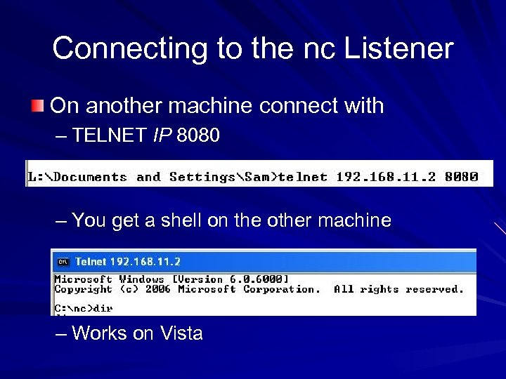 Connecting to the nc Listener On another machine connect with – TELNET IP 8080