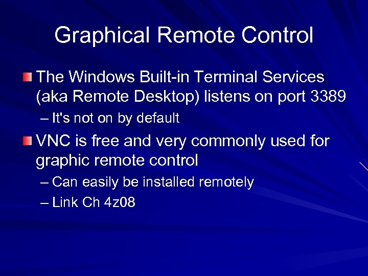 Graphical Remote Control The Windows Built-in Terminal Services (aka Remote Desktop) listens on port