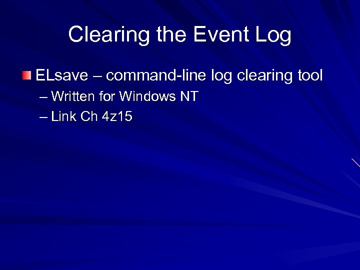 Clearing the Event Log ELsave – command-line log clearing tool – Written for Windows