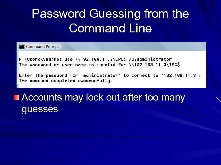 Password Guessing from the Command Line Accounts may lock out after too many guesses