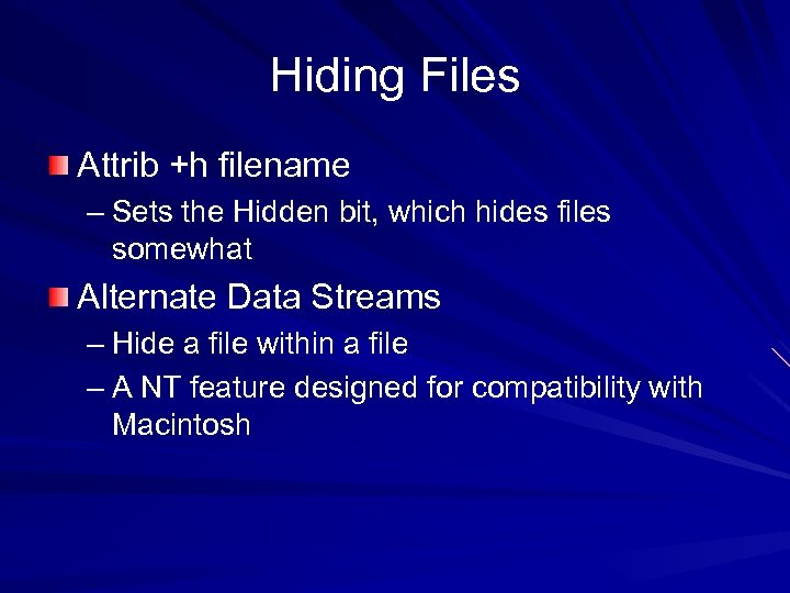 Hiding Files Attrib +h filename – Sets the Hidden bit, which hides files somewhat