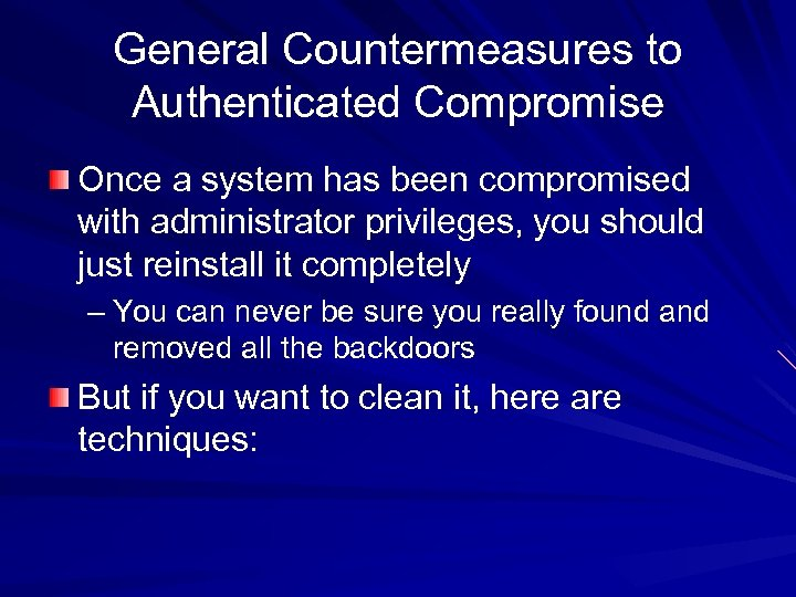 General Countermeasures to Authenticated Compromise Once a system has been compromised with administrator privileges,