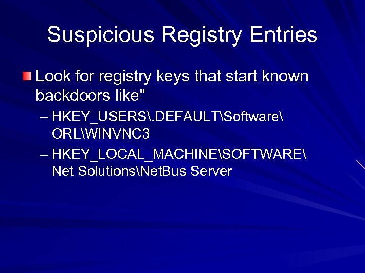 Suspicious Registry Entries Look for registry keys that start known backdoors like
