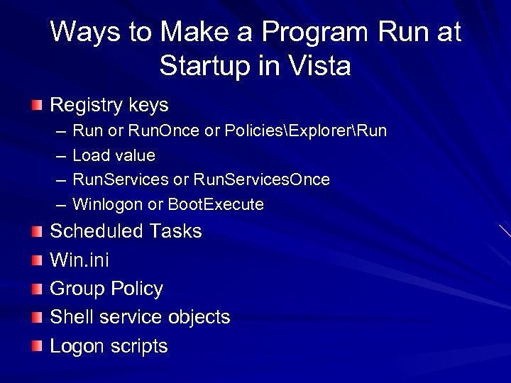 Ways to Make a Program Run at Startup in Vista Registry keys – –