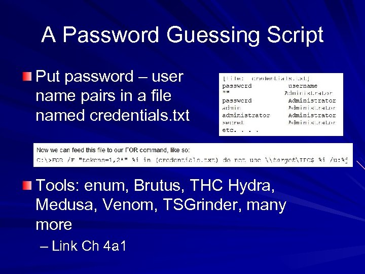 A Password Guessing Script Put password – user name pairs in a file named