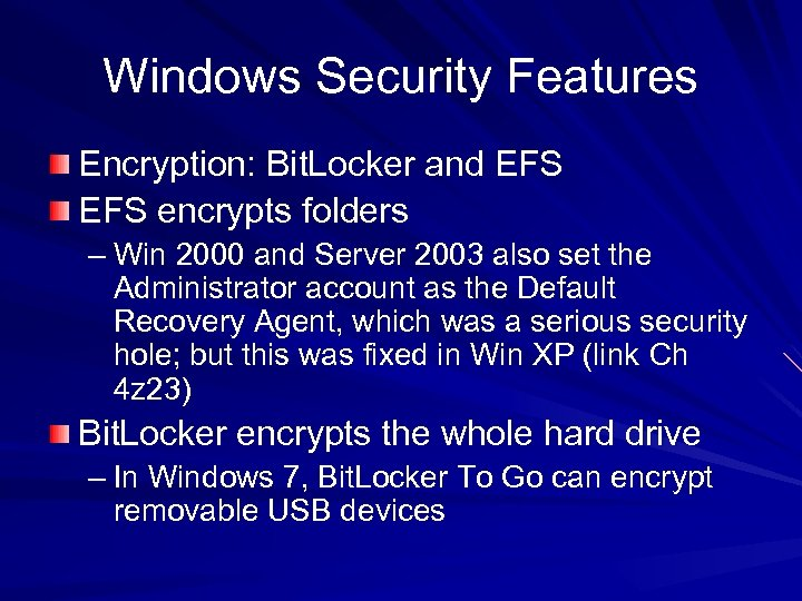 Windows Security Features Encryption: Bit. Locker and EFS encrypts folders – Win 2000 and