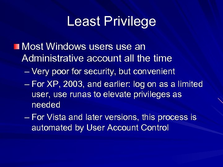 Least Privilege Most Windows users use an Administrative account all the time – Very