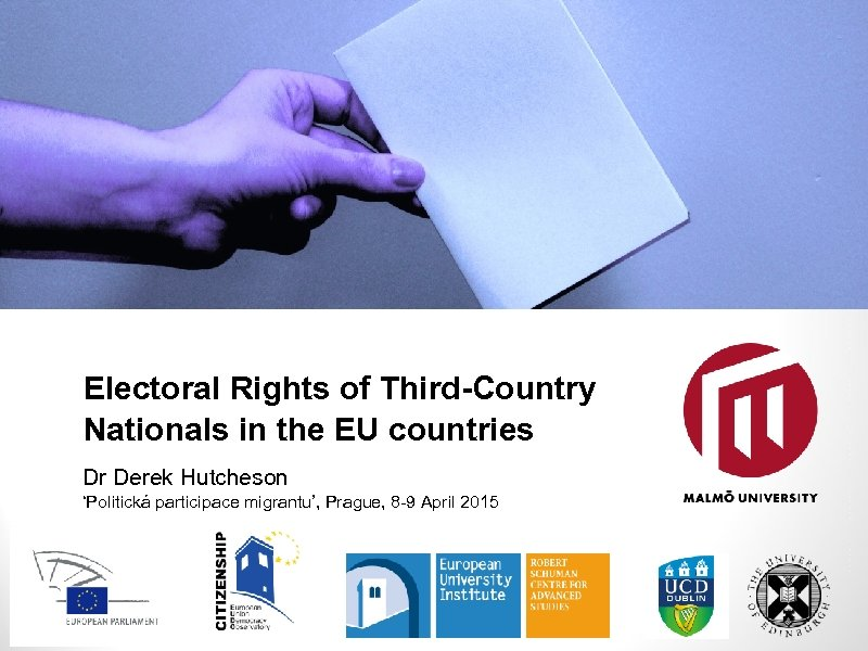 Electoral Rights of Third-Country Nationals in the EU countries Dr Derek Hutcheson 'Politická participace