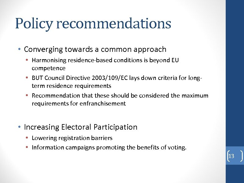 Policy recommendations • Converging towards a common approach • Harmonising residence-based conditions is beyond