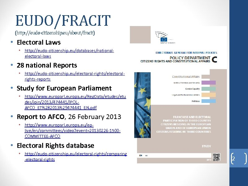 EUDO/FRACIT (http: //eudo-citizenship. eu/about/fracit) • Electoral Laws • http: //eudo-citizenship. eu/databases/nationalelectoral-laws • 28 national