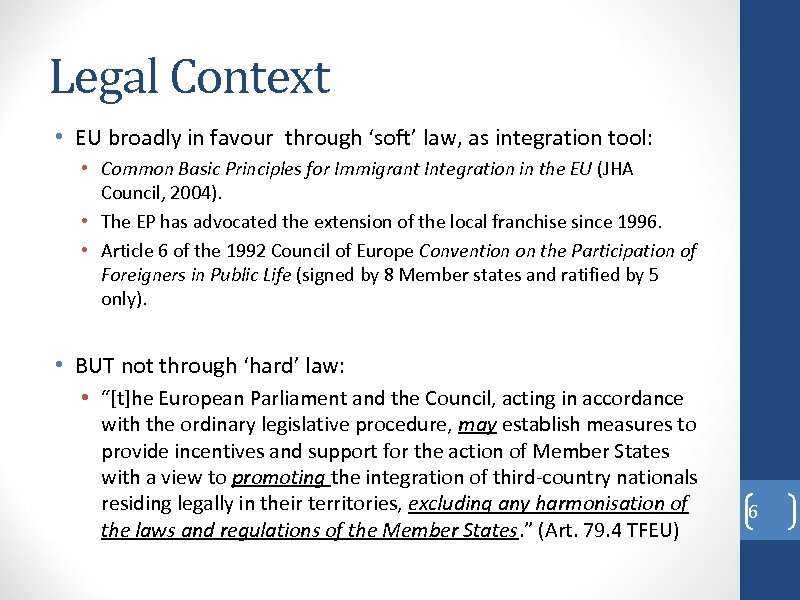Legal Context • EU broadly in favour through 'soft' law, as integration tool: •