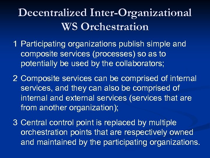 Decentralized Inter-Organizational WS Orchestration 1 Participating organizations publish simple and composite services (processes) so