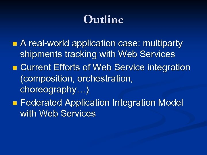 Outline A real-world application case: multiparty shipments tracking with Web Services n Current Efforts