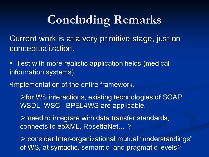 Concluding Remarks Current work is at a very primitive stage, just on conceptualization. •