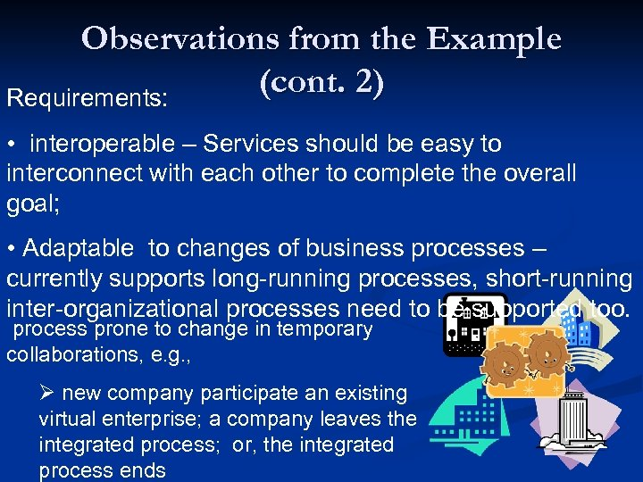 Observations from the Example (cont. 2) Requirements: • interoperable – Services should be easy