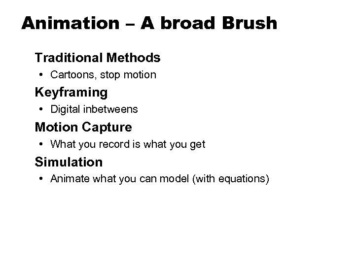 Animation – A broad Brush Traditional Methods • Cartoons, stop motion Keyframing • Digital
