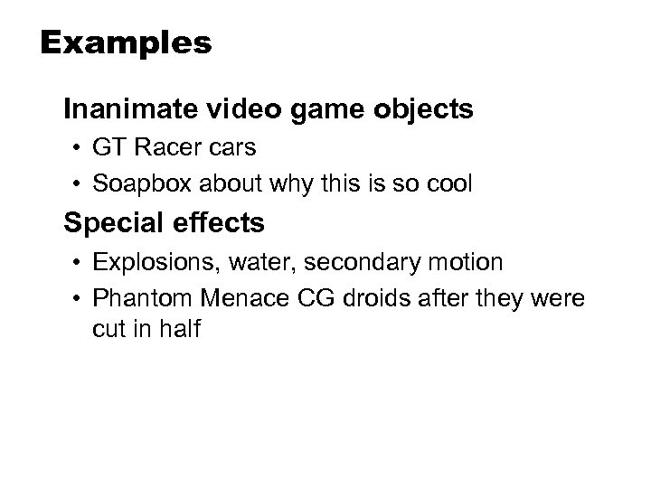 Examples Inanimate video game objects • GT Racer cars • Soapbox about why this