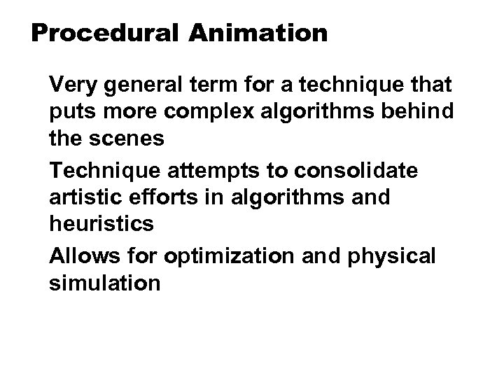 Procedural Animation Very general term for a technique that puts more complex algorithms behind