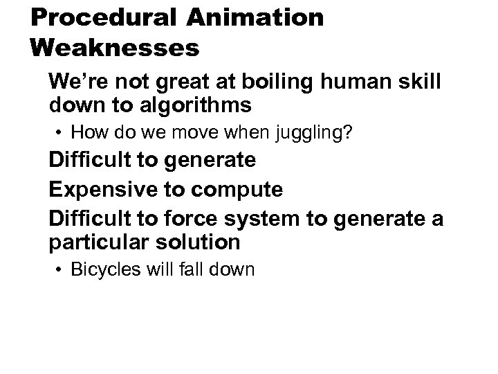 Procedural Animation Weaknesses We're not great at boiling human skill down to algorithms •