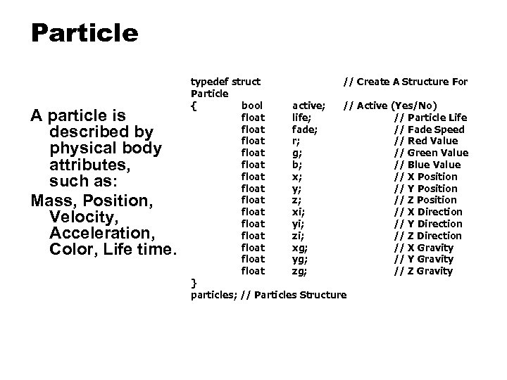 Particle A particle is described by physical body attributes, such as: Mass, Position, Velocity,